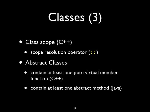 Classes (3) • Class scope (C++) • scope resolution operator (::) • Abstract Classes • contain at least one pure virtual me...