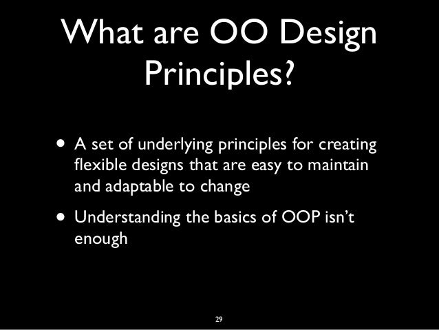 What are OO Design Principles? • A set of underlying principles for creating flexible designs that are easy to maintain and...