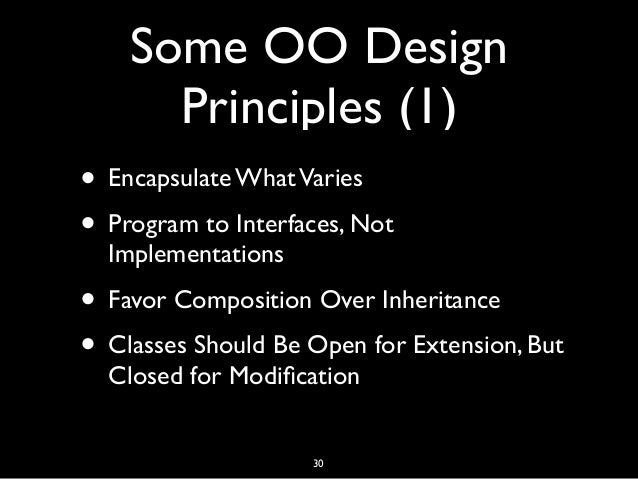 Some OO Design Principles (1) • Encapsulate WhatVaries • Program to Interfaces, Not Implementations • Favor Composition Ov...