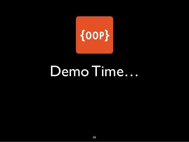 Demo Time… 34