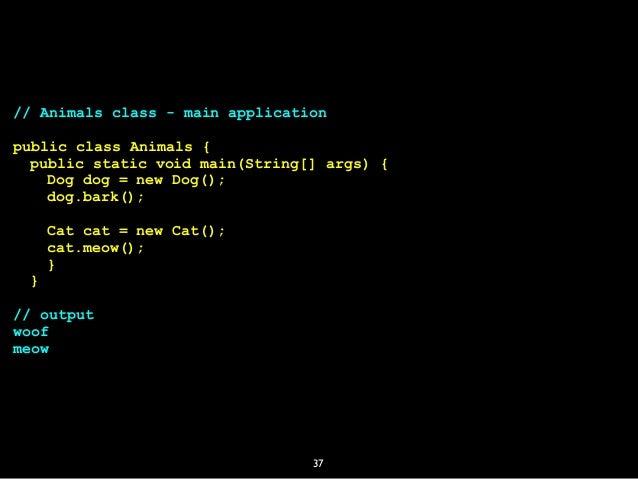37 // Animals class - main application public class Animals { public static void main(String[] args) { Dog dog = new Dog()...