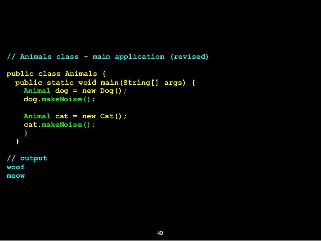 40 // Animals class - main application (revised) public class Animals { public static void main(String[] args) { Animal do...