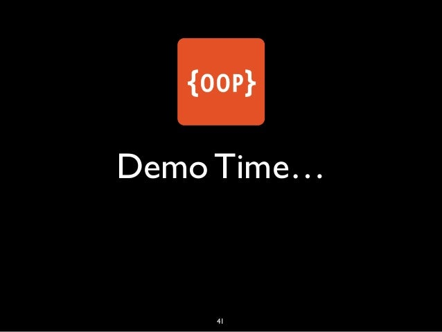 Demo Time… 41