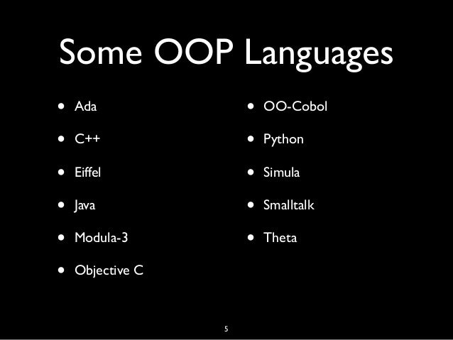 Some OOP Languages • Ada • C++ • Eiffel • Java • Modula-3 • Objective C • OO-Cobol • Python • Simula • Smalltalk • Theta 5