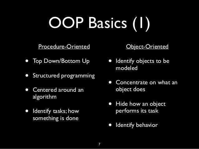 OOP Basics (1) • Procedure-Oriented • Top Down/Bottom Up • Structured programming • Centered around an algorithm • Identif...