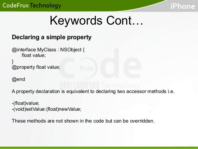 Keywords Cont… Declaring a simple property @interface MyClass : NSObject { float value; } @property float value; @end A pr...