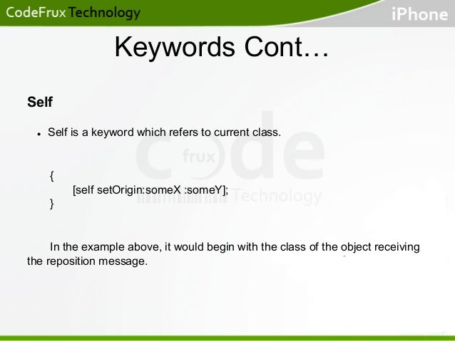 Keywords Cont… Self l  Self is a keyword which refers to current class.  { [self setOrigin:someX :someY]; }  In the exam...