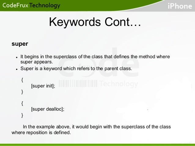 Keywords Cont… super l  l  It begins in the superclass of the class that defines the method where super appears. Super...