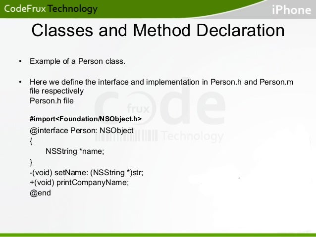 Classes and Method Declaration • Example of a Person class. • Here we define the interface and implementation in Person....