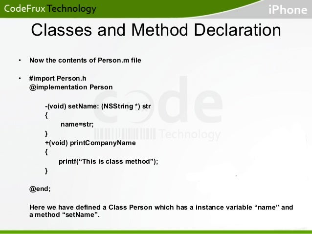 Classes and Method Declaration •  Now the contents of Person.m file  •  #import Person.h @implementation Person -(void) ...