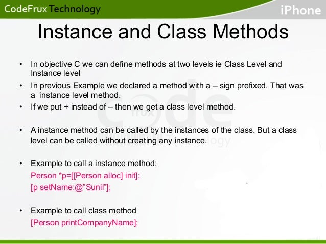 Instance and Class Methods • In objective C we can define methods at two levels ie Class Level and Instance level • In p...