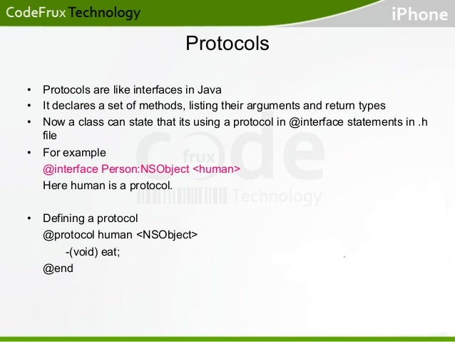 Protocols • Protocols are like interfaces in Java • It declares a set of methods, listing their arguments and return typ...