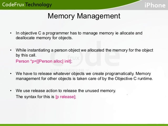Memory Management • In objective C a programmer has to manage memory ie allocate and deallocate memory for objects. • Wh...
