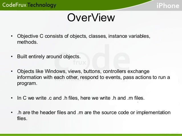 OverView • Objective C consists of objects, classes, instance variables, methods. • Built entirely around objects. • Ob...