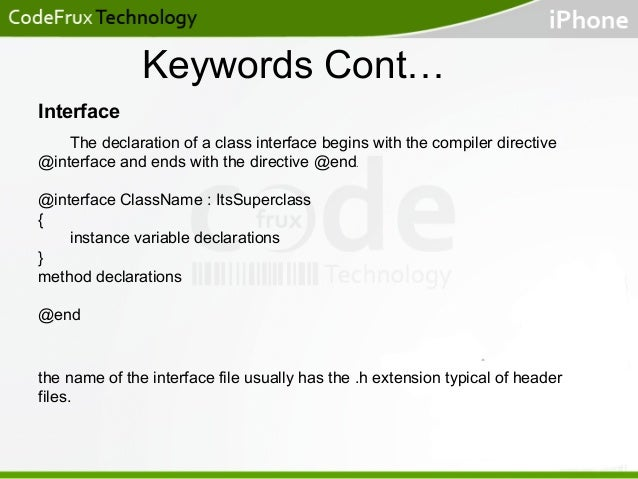 Keywords Cont… Interface The declaration of a class interface begins with the compiler directive @interface and ends with ...