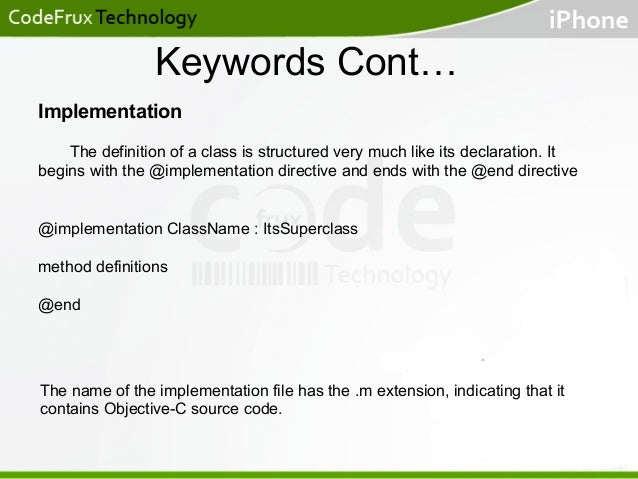 Keywords Cont… Implementation The definition of a class is structured very much like its declaration. It begins with the @...