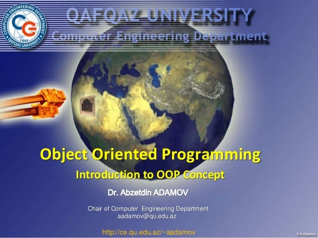 Object Oriented Programming    Introduction to OOP Concept            Dr. Abzetdin ADAMOV      Chair of Computer Engineeri...