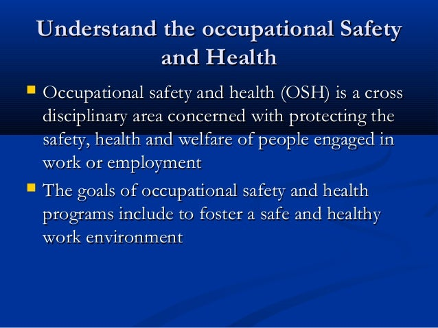 occupational health and safety programs occupational health and safety focuses on the causes of work-related injuries, illnesses, deaths, and the reduction of those risks risks can be from physical, mechanical, biological or chemical hazards in the workplace work-related injuries, illnesses and deaths are often preventable .