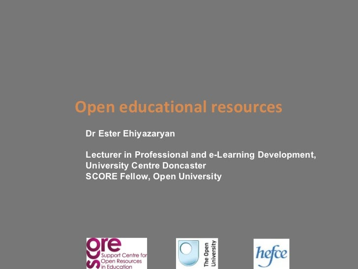Open educational resources Dr Ester Ehiyazaryan Lecturer in Professional and e-Learning Development, University Centre Don...