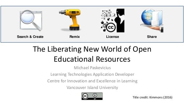 The Liberating New World of Open Educational Resources Michael Paskevicius Learning Technologies Application Developer Cen...