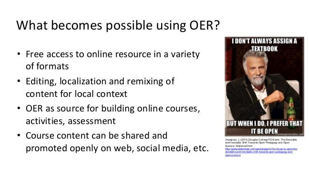 What becomes possible using OER? • Free access to online resource in a variety of formats • Editing, localization and remi...