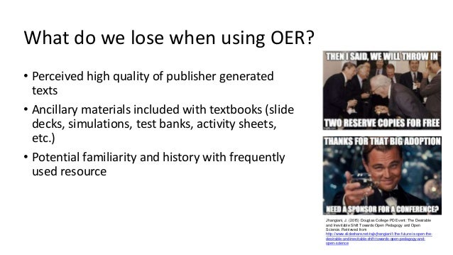 What do we lose when using OER? Jhangiani, J. (2015) Douglas College PD Event: The Desirable and Inevitable Shift Towards ...