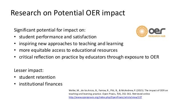 Research on Potential OER impact Significant potential for impact on: • student performance and satisfaction • inspiring n...