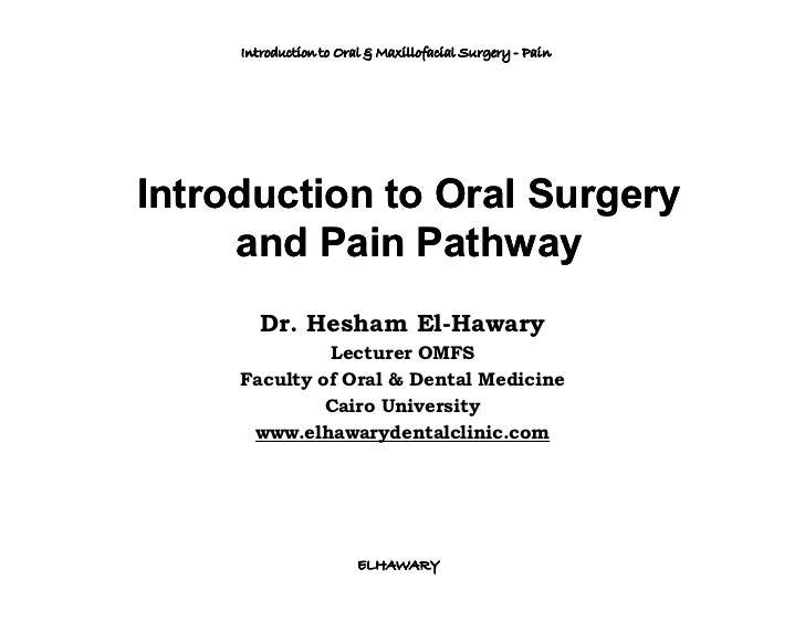 Introduction to Oral & Maxillofacial Surgery - PainIntroduction to Oral Surgery     and Pain Pathway        Dr. Hesham El-...
