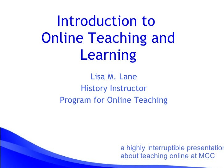 Lisa M. Lane History Instructor Program for Online Teaching Introduction to  Online Teaching and Learning a highly interru...