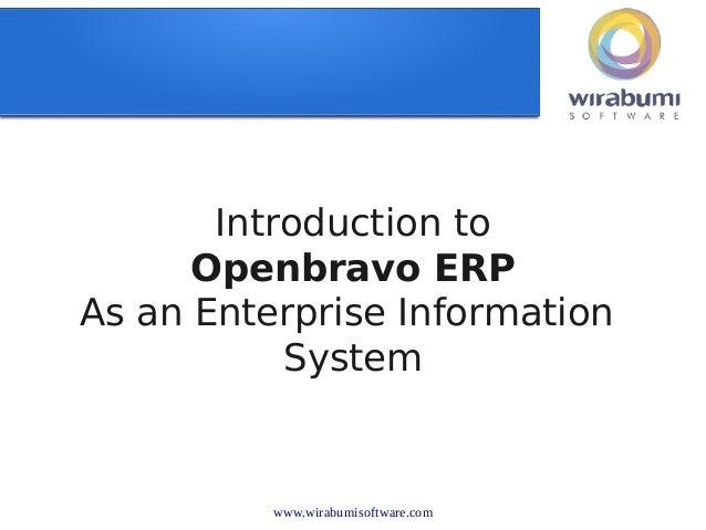 www.wirabumisoftware.comIntroduction toOpenbravo ERPAs an Enterprise InformationSystemCV. Wirabumi Openbravo Indonesiawww....