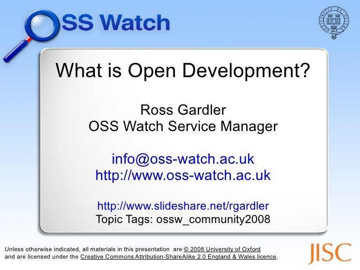 What is Open Development? Ross Gardler OSS Watch Service Manager [email_address] http://www.oss-watch.ac.uk http://www.sli...