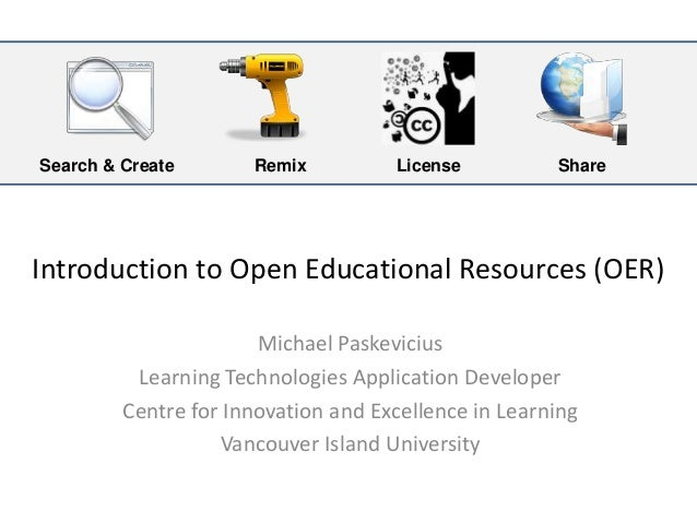 Introduction to Open Educational Resources (OER) Michael Paskevicius Learning Technologies Application Developer Centre fo...