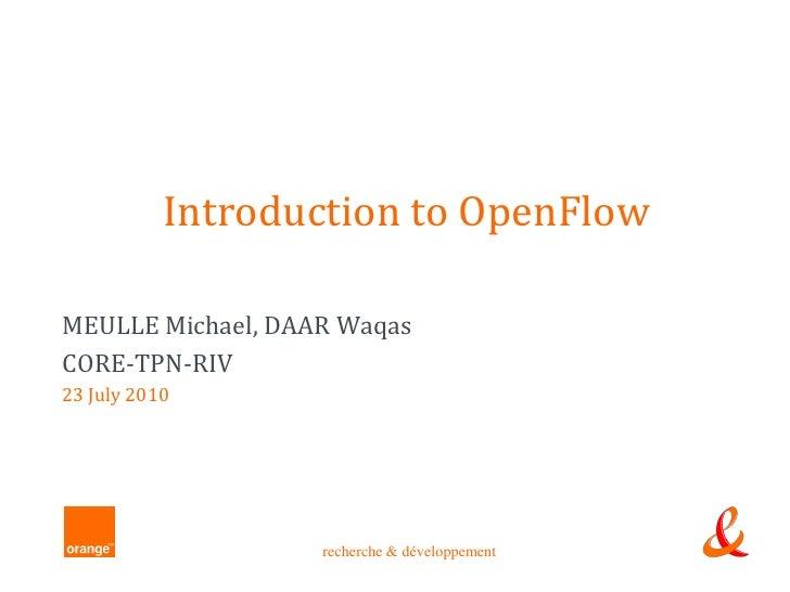 Introduction to OpenFlow  MEULLE Michael, DAAR Waqas CORE-TPN-RIV 23 July 2010                        recherche & développ...