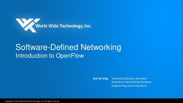 Copyright © 2014 World Wide Technology, Inc. All rights reserved.  Software-Defined Networking Introduction to OpenFlow  J...