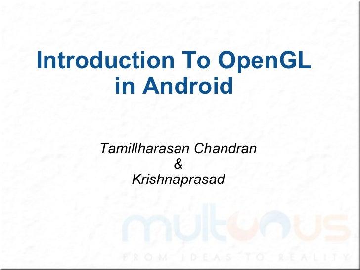 Introduction To OpenGL in Android Tamillharasan Chandran & Krishnaprasad