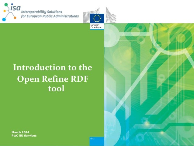 Introduction to the  Open Refine RDF tool  March 2014  PwC EU Services