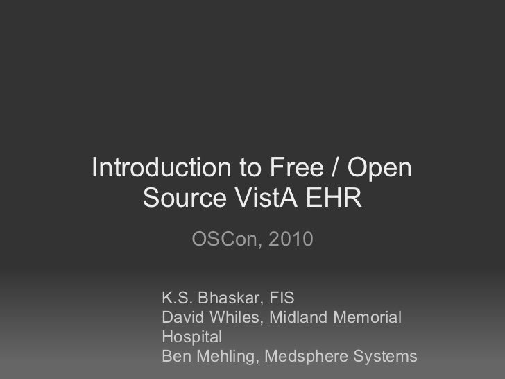 Introduction to Free / Open     Source VistA EHR        OSCon, 2010     K.S. Bhaskar, FIS     David Whiles, Midland Memori...