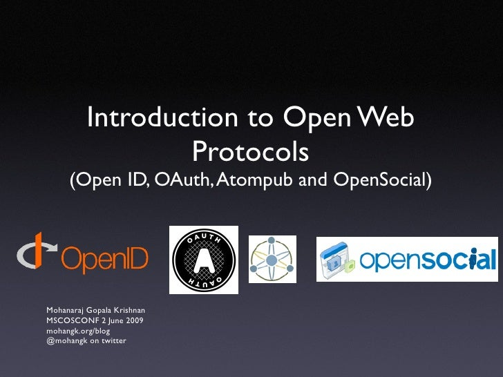 Introduction to Open Web Protocols (Open ID, OAuth, Atompub and OpenSocial) <ul><li>Mohanaraj Gopala Krishnan </li></ul><u...