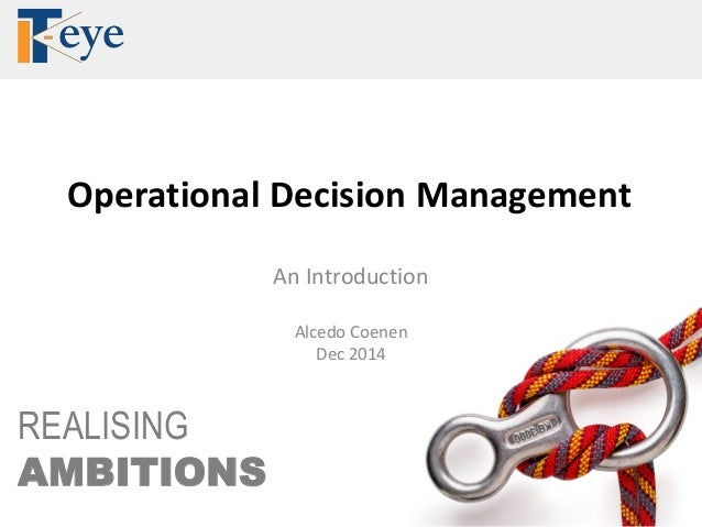 REALISING AMBITIONS Operational Decision Management An Introduction Alcedo Coenen Dec 2014