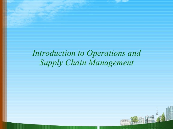 Introduction to Operations and Supply Chain Management 1-