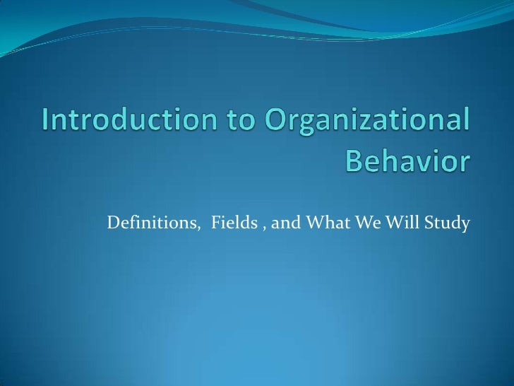 introduction to organizational behavior Group behavior, and the role of teams in organizations the second half of the course focuses on issues of leadership and management, including conflict, communications, decision-making, power and political behavior, stress and.