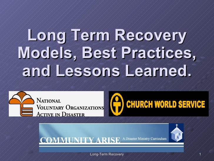 Long Term Recovery Models, Best Practices, and Lessons Learned.