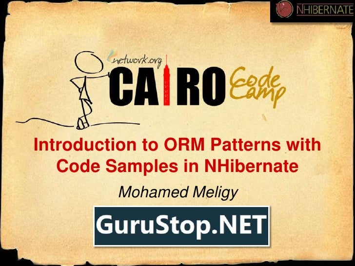 Introduction to ORM Patterns with Code Samples in NHibernate<br />Mohamed Meligy<br />