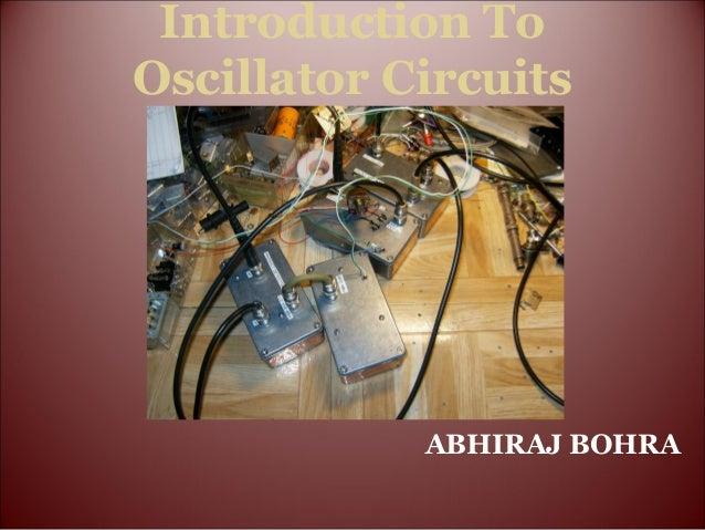 Introduction To Oscillator Circuits ABHIRAJ BOHRA