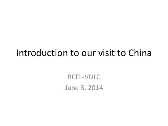 Introduction to our visit to China BCFL-VDLC June 3, 2014