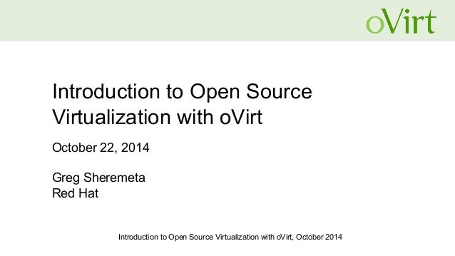 Introduction to Open Source Virtualization with oVirt, October 2014 Introduction to Open Source Virtualization with oVirt ...