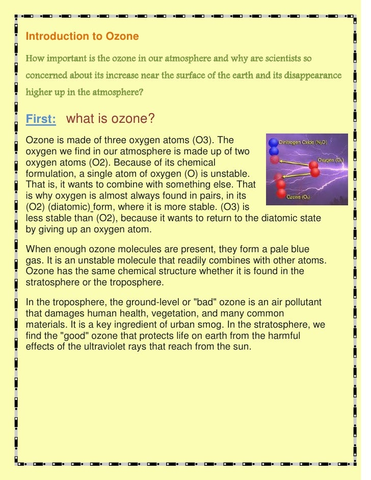 Introduction to OzoneHow important is the ozone in our atmosphere and why are scientists soconcerned about its increase ne...