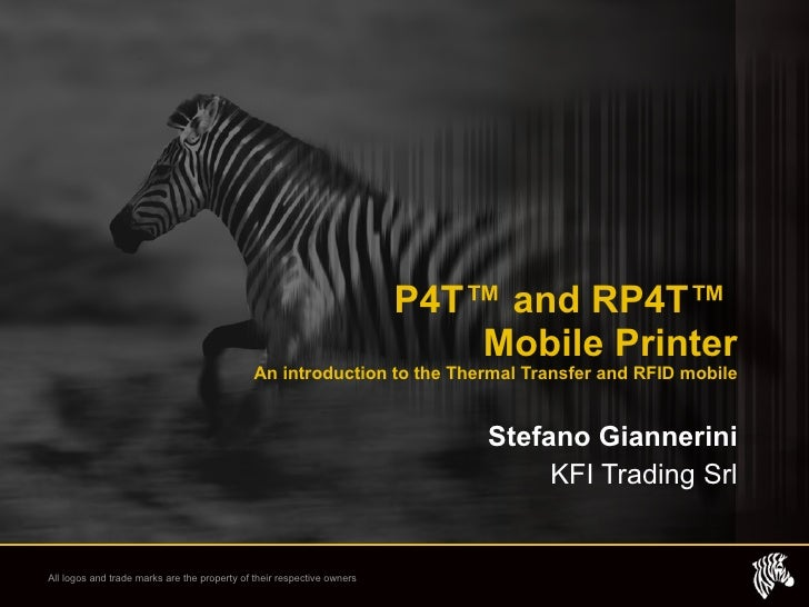 P4T ™  and RP4T ™   Mobile Printer An introduction to the Thermal Transfer and RFID mobile Stefano Giannerini KFI Trading ...