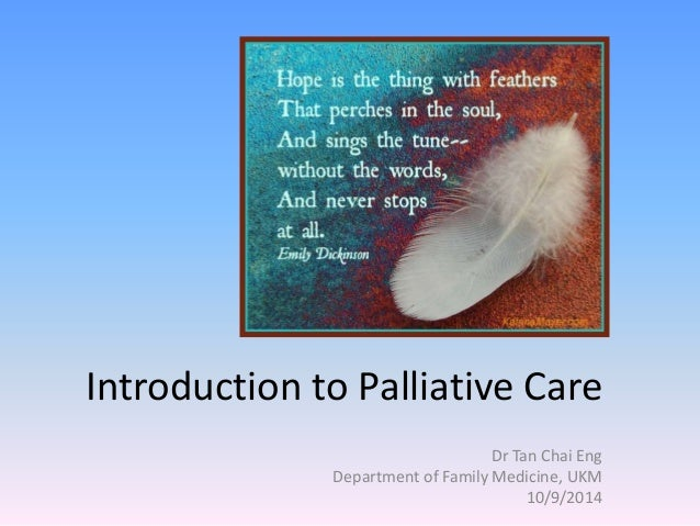 Introduction to Palliative Care  Dr Tan Chai Eng  Department of Family Medicine, UKM  10/9/2014