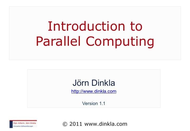 Introduction toParallel Computing     Jörn Dinkla     http://www.dinkla.com          Version 1.1